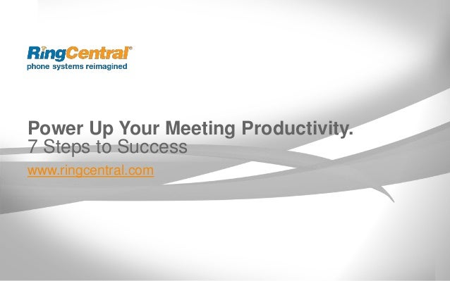 Power Up Your Meeting Productivity. 7 Steps to Success www.ringcentral.com