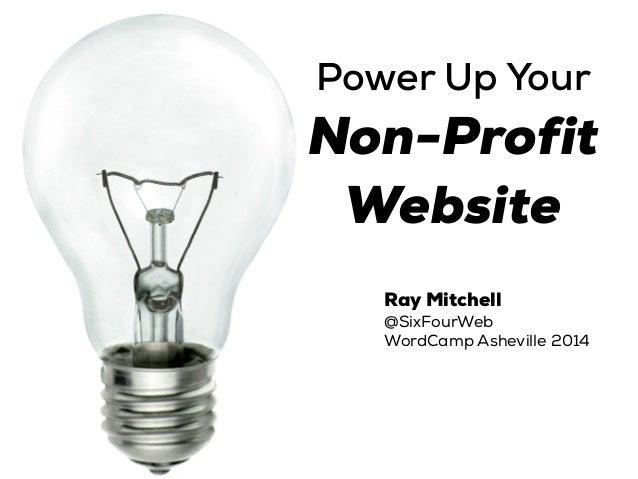 Power Up Your Non-Profit Website Ray Mitchell @SixFourWeb WordCamp Asheville 2014