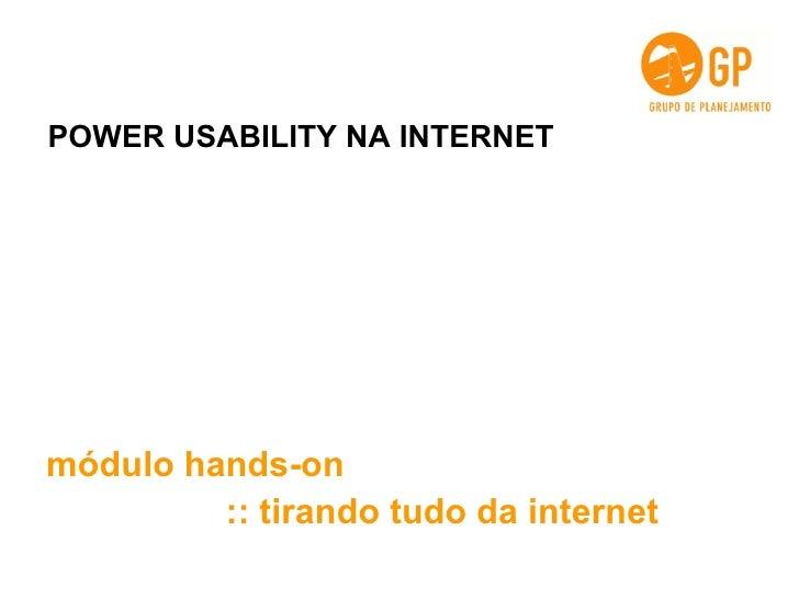 POWER USABILITY NA INTERNET módulo hands-on :: tirando tudo da internet