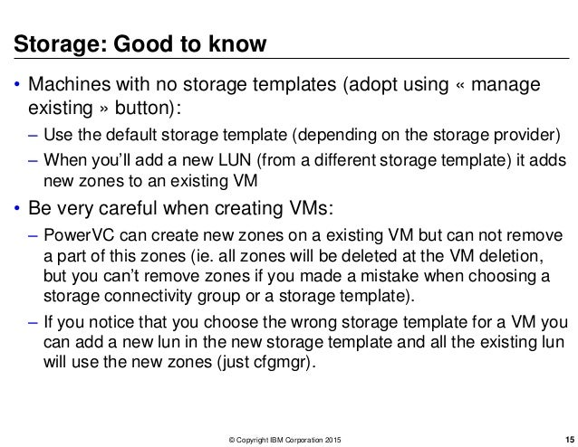 Storage: Good to know • Machines with no storage templates (adopt using « manage existing » button): – Use the default sto...