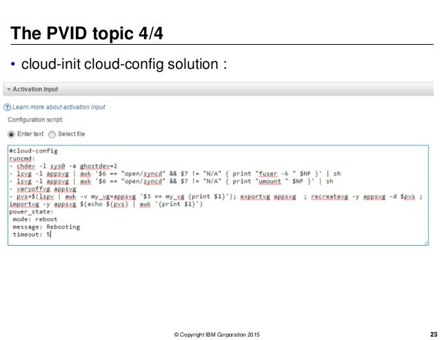 The PVID topic 4/4 • cloud-init cloud-config solution : © Copyright IBM Corporation 2015 23