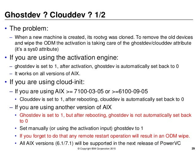 Ghostdev ? Clouddev ? 1/2 • The problem: – When a new machine is created, its rootvg was cloned. To remove the old devices...