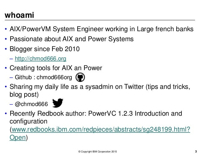 whoami • AIX/PowerVM System Engineer working in Large french banks • Passionate about AIX and Power Systems • Blogger sinc...