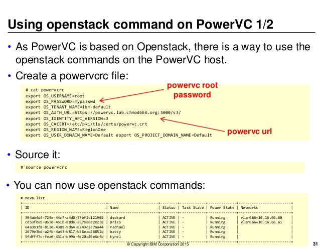 Using openstack command on PowerVC 1/2 • As PowerVC is based on Openstack, there is a way to use the openstack commands on...