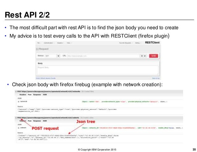 Rest API 2/2 • The most difficult part with rest API is to find the json body you need to create • My advice is to test ev...