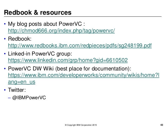 Redbook & resources • My blog posts about PowerVC : http://chmod666.org/index.php/tag/powervc/ • Redbook: http://www.redbo...