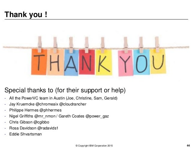 Thank you ! Special thanks to (for their support or help) - All the PowerVC team in Austin (Joe, Christine, Sam, Gerald) -...