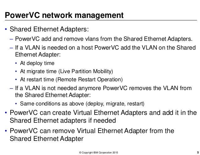 PowerVC network management • Shared Ethernet Adapters: – PowerVC add and remove vlans from the Shared Ethernet Adapters. –...