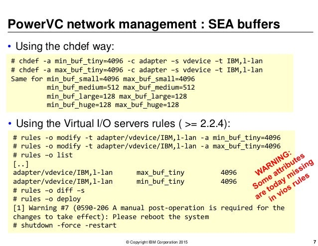 PowerVC network management : SEA buffers • Using the chdef way: # chdef -a min_buf_tiny=4096 -c adapter –s vdevice –t IBM,...