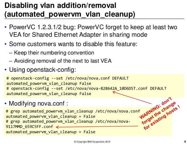 Disabling vlan addition/removal (automated_powervm_vlan_cleanup) • PowerVC 1.2.3.1/2 bug: PowerVC forget to keep at least ...