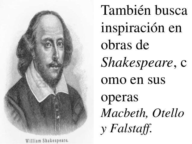 También buscainspiración enobras deShakespeare, como en susoperasMacbeth, Otelloy Falstaff.