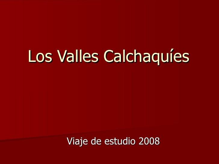 Los Valles Calchaquíes Viaje de estudio 2008