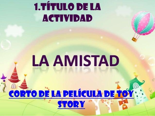 Corto de la película de ToyStory1.TÍTULO DE LAACTIVIDAD