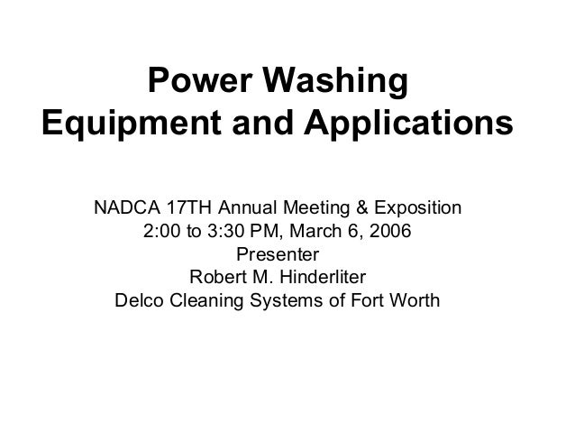 Power Washing Equipment and Applications NADCA 17TH Annual Meeting & Exposition 2:00 to 3:30 PM, March 6, 2006 Presenter R...