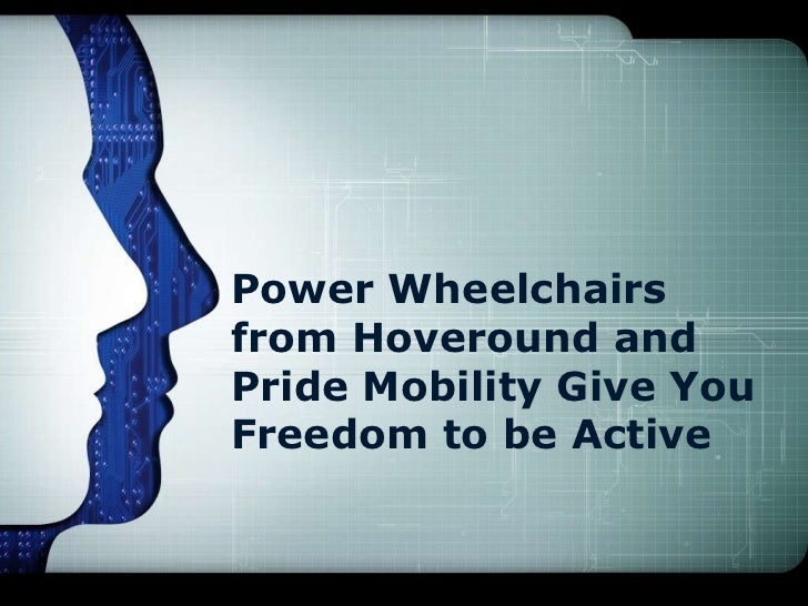 Power Wheelchairsfrom Hoveround andPride Mobility Give YouFreedom to be Active