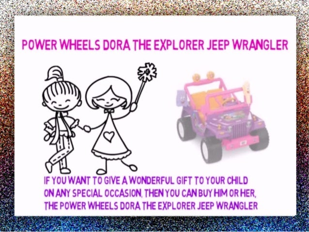 Power Wheels Dora the Explorer Jeep Wrangler Review The American animated TV series, Dora the Explorer was a big hit with ...