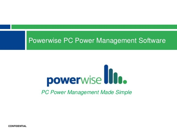 Powerwise PC Power Management Software                  PC Power Management Made SimpleCONFIDENTIAL