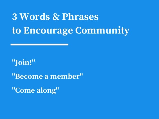 "3 Words & Phrases to Encourage Community ""Join!"" ""Become a member"" ""Come along"""