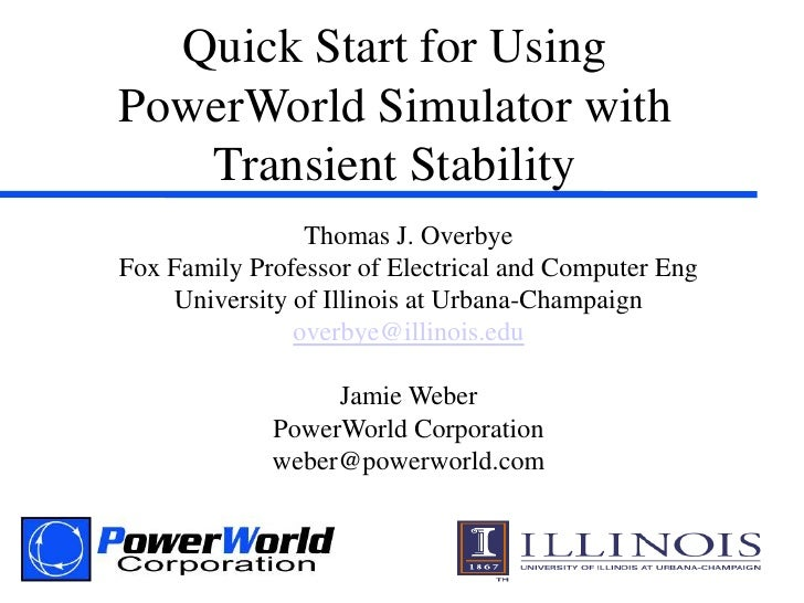 Quick Start for Using PowerWorld Simulator with Transient Stability<br />Thomas J. Overbye<br />Fox Family Professor of El...