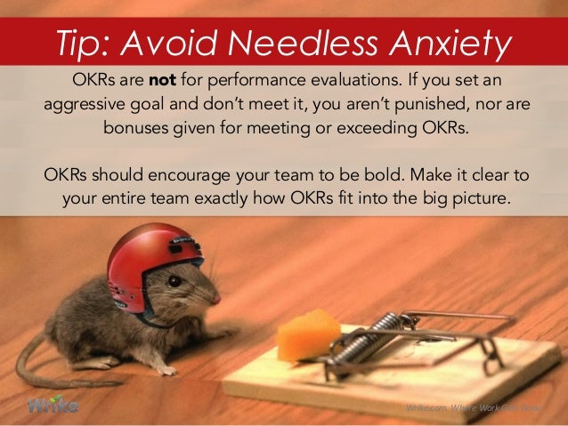 OKRs are not for performance evaluations. If you set an aggressive goal and don't meet it, you aren't punished, nor are bo...