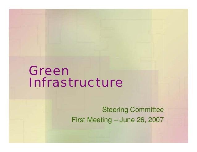 Green Infrastructure Steering Committee First Meeting – June 26, 2007