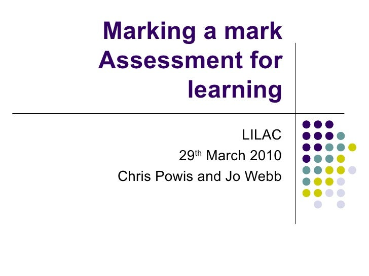 Marking a mark Assessment for learning LILAC 29 th  March 2010 Chris Powis and Jo Webb