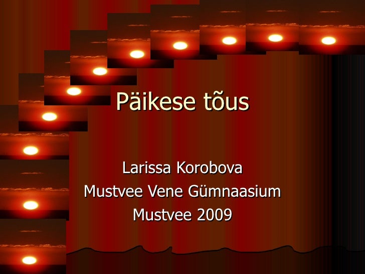 Päikese tõus Larissa Korobova Mustvee Vene Gümnaasium Mustvee 2009