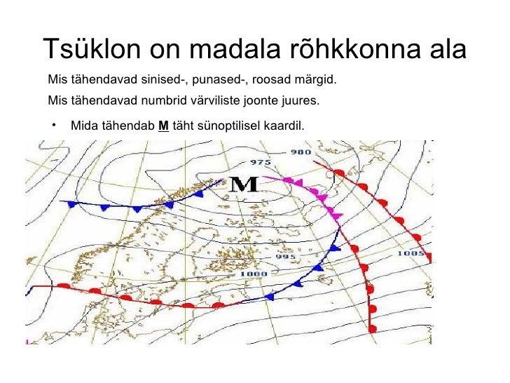 Tsüklon on madala rõhkkonna ala Mis tähendavad sinised-, punased-, roosad märgid. Mis tähendavad numbrid värviliste joonte...