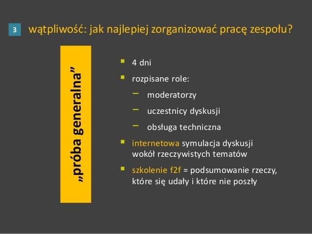 """""""próbageneralna""""  4 dni  rozpisane role: − moderatorzy − uczestnicy dyskusji − obsługa techniczna  internetowa symulacj..."""