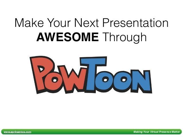 Aprilsantos Making Your Virtual Presence Matter Make Next Presentation AWESOME Through