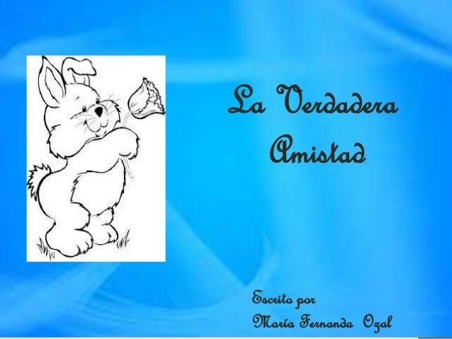 La Verdadera Amistad Escrito por María Fernanda Ozal