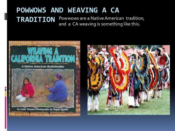 POWWOWS AND WEAVING A CATRADITION Powwows weaving is something like this.          and a CA                   are a Native...