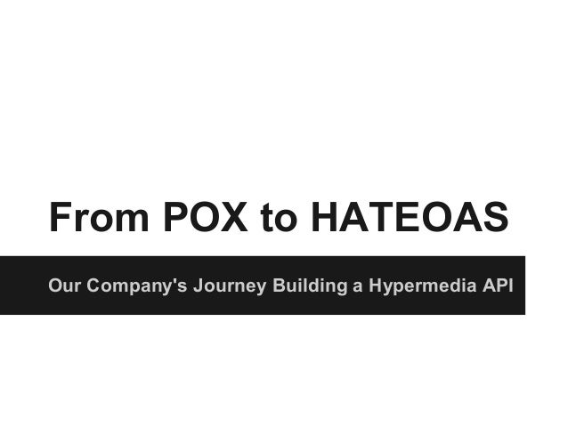 From POX to HATEOASOur Companys Journey Building a Hypermedia API