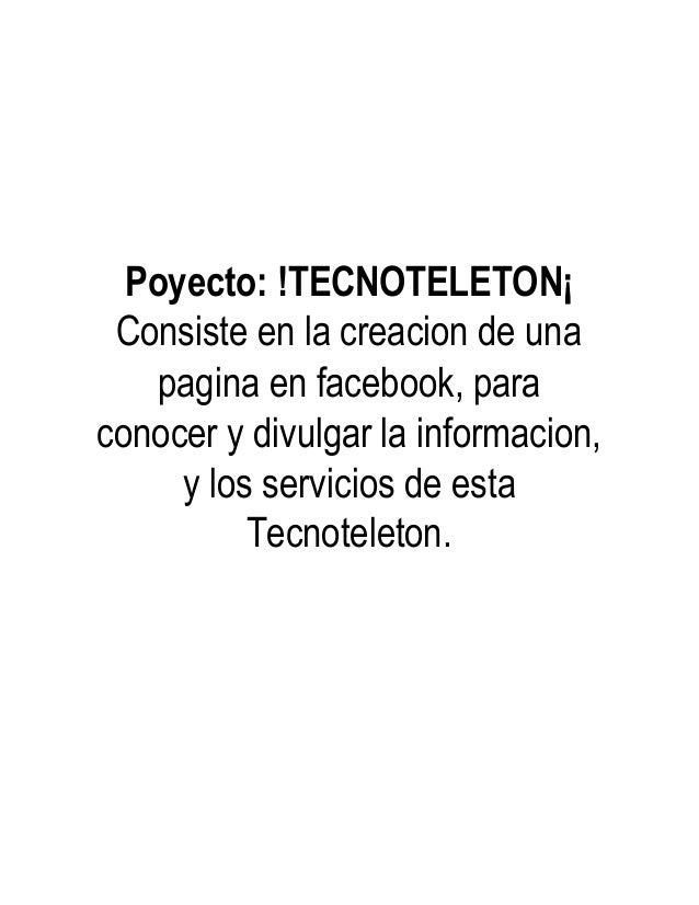 Poyecto: !TECNOTELETON¡ Consiste en la creacion de una pagina en facebook, para conocer y divulgar la informacion, y los s...