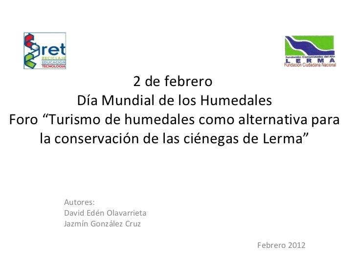 """2 de febrero  Día Mundial de los Humedales Foro """"Turismo de humedales como alternativa para la conservación de las ciénega..."""