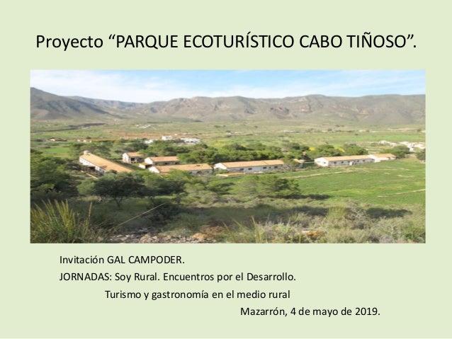"""Proyecto """"PARQUE ECOTURÍSTICO CABO TIÑOSO"""". Invitación GAL CAMPODER. JORNADAS: Soy Rural. Encuentros por el Desarrollo. Tu..."""