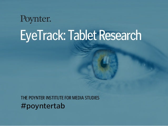 EyeTrack: Tablet ResearchTHE POYNTER INSTITUTE FOR MEDIA STUDIES#poyntertab