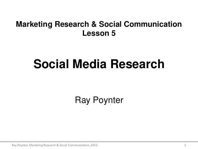 Marketing Research & Social Communication Lesson 5 Social Media Research Ray Poynter 1Ray Poynter, Marketing Research & So...