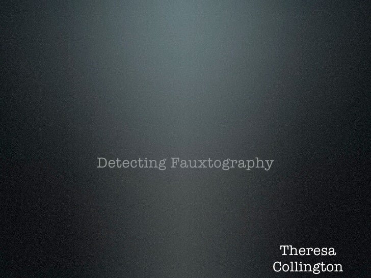 Detecting Fauxtography                           Theresa                      Collington