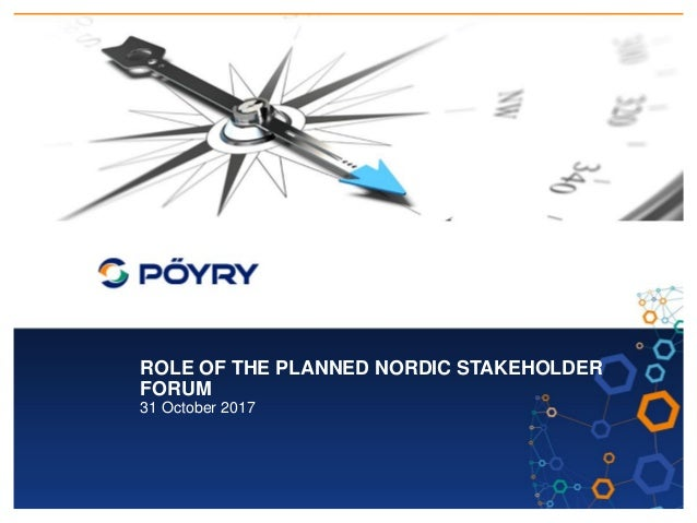 ROLE OF THE PLANNED NORDIC STAKEHOLDER FORUM 31 October 2017