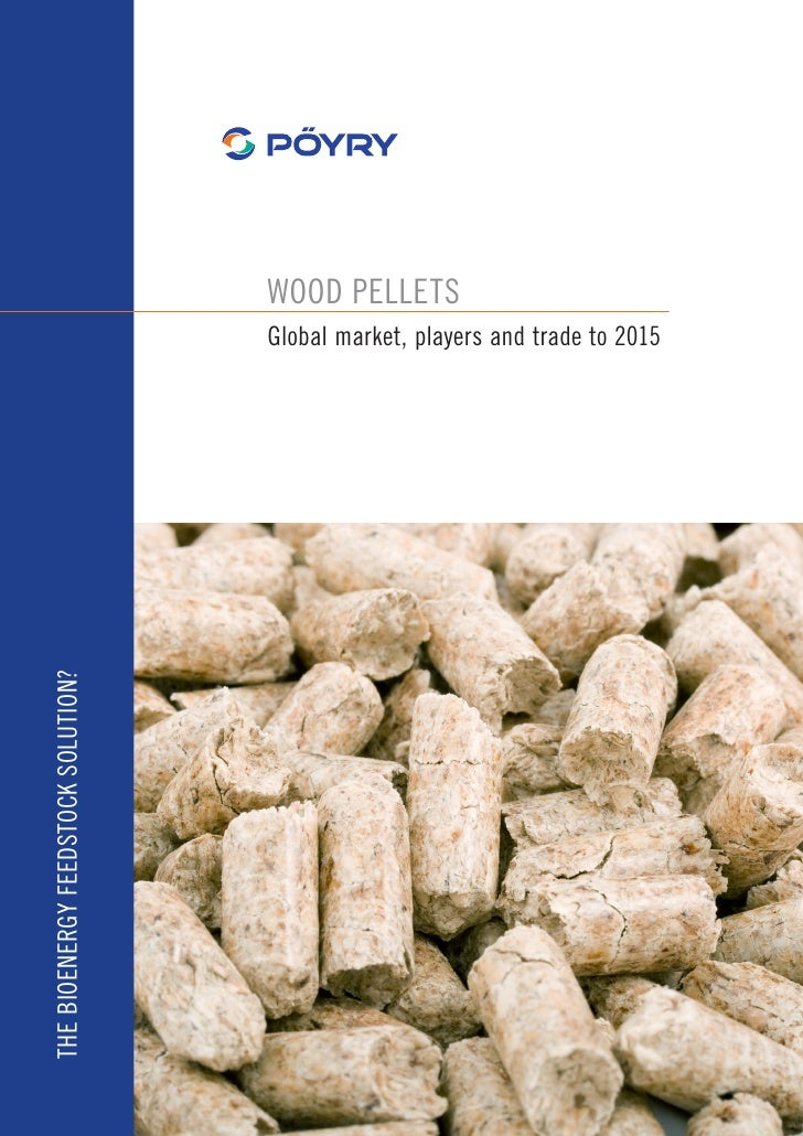 WOOD PELLETS                                     Global market, players and trade to 2015 THE BIOENERGY FEEDSTOCK SOLUTION?