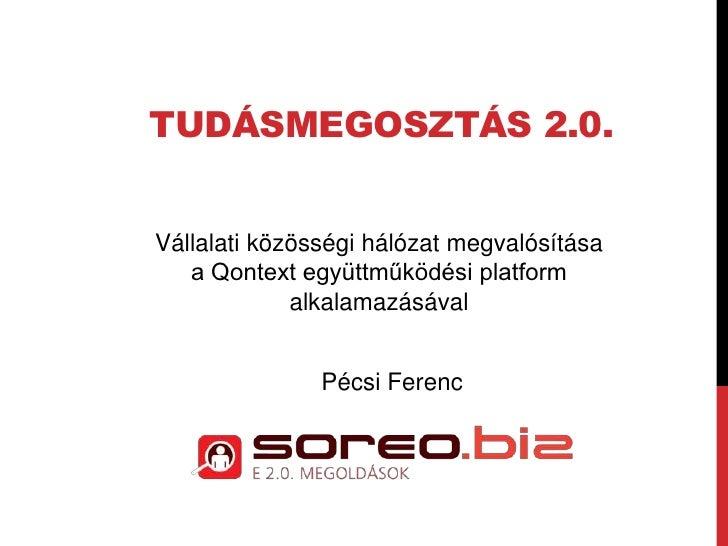TUDÁSMEGOSZTÁS 2.0.Vállalati közösségi hálózat megvalósítása   a Qontext együttműködési platform             alkalamazásáv...