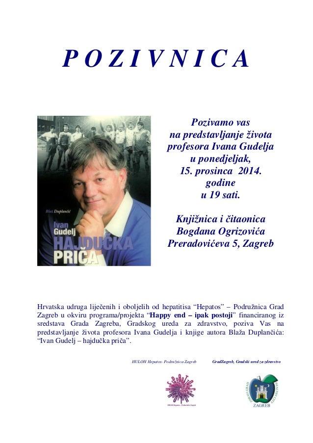 P O Z I V N I C A  Pozivamo vas  na predstavljanje života  profesora Ivana Gudelja  u ponedjeljak,  15. prosinca 2014.  go...