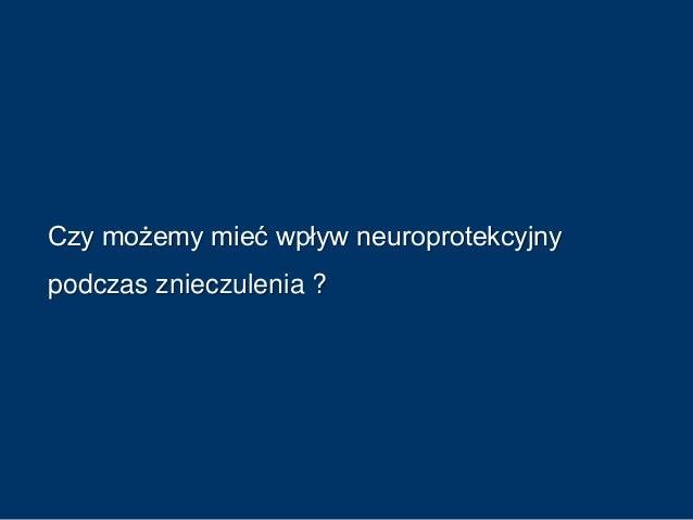 • śródoperacyjna hipotermia • utrzymanie ciśnienia przepływu mózgowego krwi (cerebral perfusion pressure - CPP) • kontrolo...