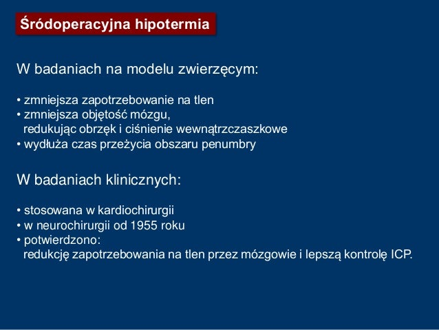 Śródoperacyjna hipotermia – badanie IHAST • hipotermia 320C vs normotermia • chorych wprowadzano w hipotermię przed zabieg...