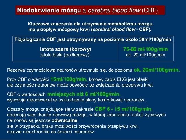 Fizjologicznie CBF jest utrzymywany na poziomie około 50ml/100g/min istota szara (korowy) istota biała (podkorowy) 75-80 m...