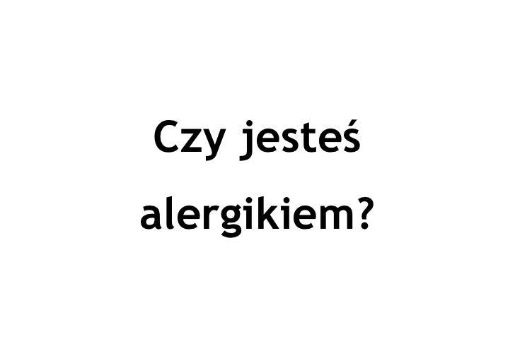 Czy jesteś alergikiem?