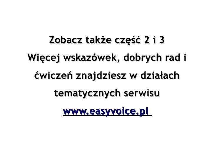 Zobacz także część 2 i 3 Więcej wskazówek, dobrych rad i  ćwiczeń znajdziesz w działach      tematycznych serwisu       ww...