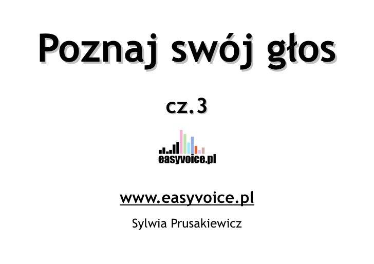 Poznaj swój głos           cz.3        www.easyvoice.pl      Sylwia Prusakiewicz