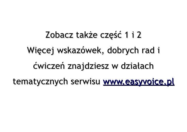 Zobacz także część 1 i 2    Więcej wskazówek, dobrych rad i     ćwiczeń znajdziesz w działach tematycznych serwisu www.eas...
